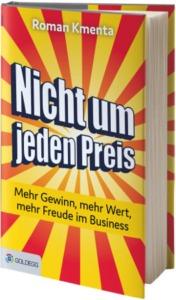 Nicht um jeden Preis - Mehr Gewinn, mehr Wert, mehr Freude im Business - Roman Kmenta - Autor und Preisstratege
