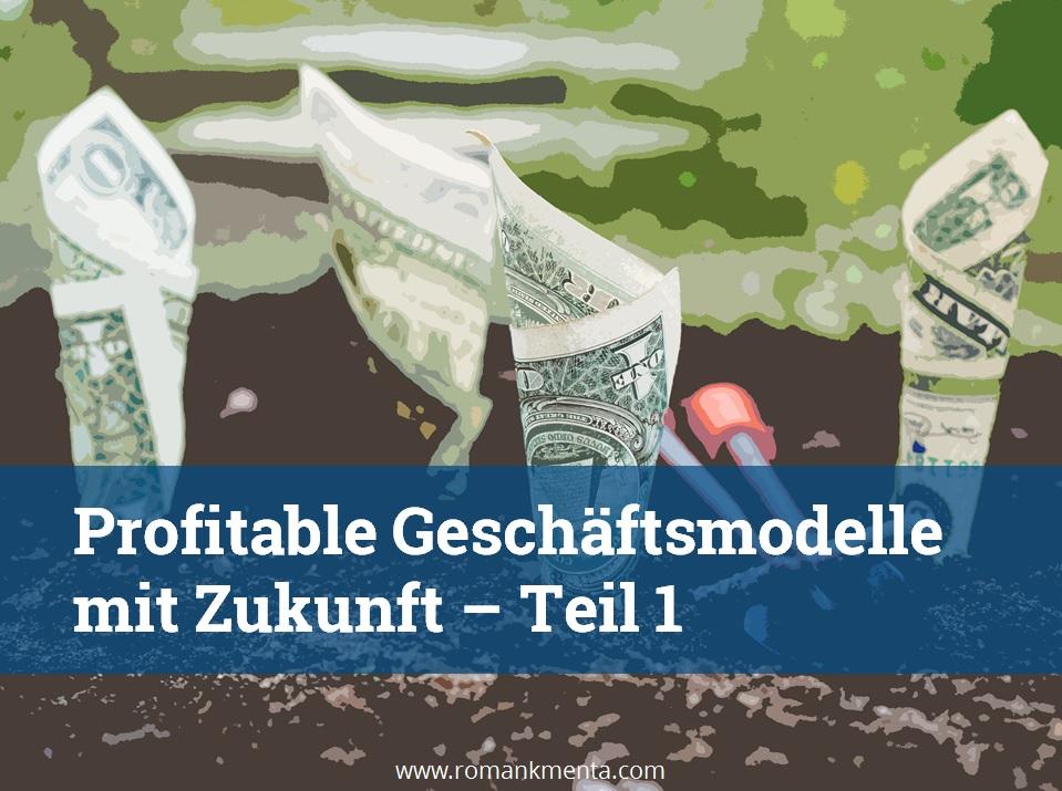 Profitable Geschäftsmodelle mit Zukunft – Teil 1 Diese 8 Kriterien sagen Ihnen ob Ihr Geschäftsmodell eine profitable Zukunft hat - Roman Kmenta - Trainer und Berater