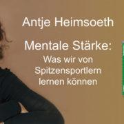 Beitragsbild Mentale Stärke - Mental Coach Antje Heimsoeth - Gastbeitrag bei Roman Kmenta - Keynote Speaker, Business Coach, Autor